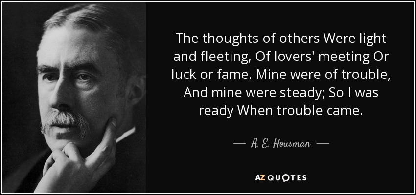 quote-the-thoughts-of-others-were-light-and-fleeting-of-lovers-meeting-or-luck-or-fame-mine-a-e-housman-43-22-25